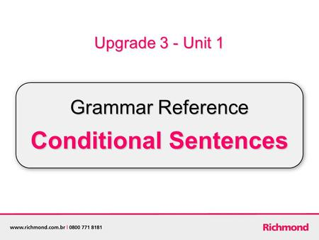Upgrade 3 - Unit 1 Grammar Reference Conditional Sentences.