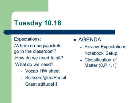 Tuesday 10.16 Expectations: - Where do bags/jackets go in the classroom? - How do we need to sit? - What do we need? - Vocab HW sheet - Scissors/glue/Pencil.