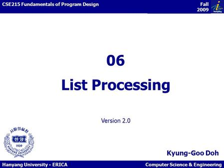 Kyung-Goo Doh Hanyang University - ERICAComputer Science & Engineering Functional Programming / Imperative Programming CSE215 Fundamentals of Program Design.