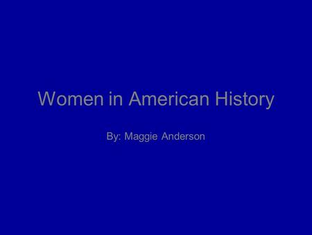 Women in American History By: Maggie Anderson. How have women struggled to have their unalienable rights recognized? For a long time people thought that.