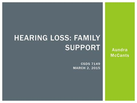 Aundra McCants HEARING LOSS: FAMILY SUPPORT CSDS 7149 MARCH 2, 2015.