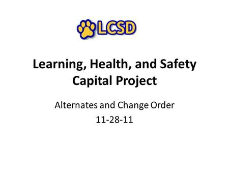 Learning, Health, and Safety Capital Project Alternates and Change Order 11-28-11.