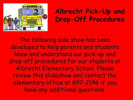 Albrecht Pick-Up and Drop-Off Procedures The following side show has been developed to help parents and students know and understand our pick-up and drop-off.