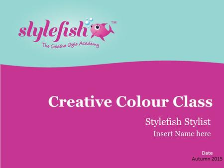 Date Creative Colour Class Stylefish Stylist Insert Name here Autumn 2015.