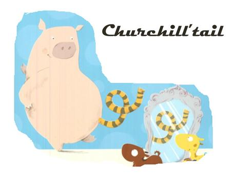 Churchill'tail. He loves to play music and to have a cup of tea with his friends, Billy and Gruff. Churchill is a very nice pig.