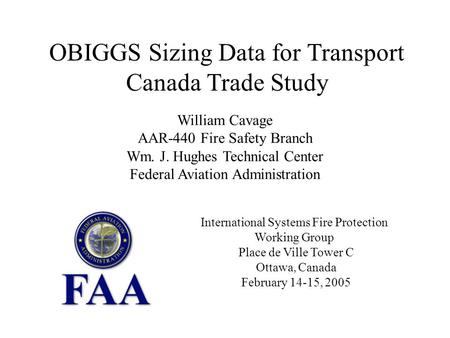 OBIGGS Sizing Data for Transport Canada Trade Study William Cavage AAR-440 Fire Safety Branch Wm. J. Hughes Technical Center Federal Aviation Administration.