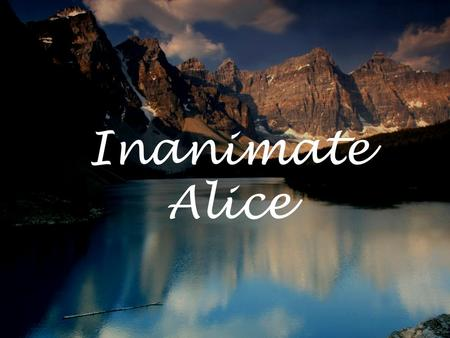 Inanimate Alice Episode 4: Canada My name is Alice. I am 14 years old. >>