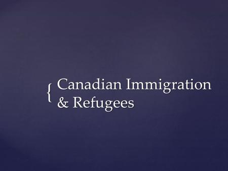 { Canadian Immigration & Refugees.  Prior to World War I: massive immigration boom  During World War I: fears of sabotage from German, Austrian and.