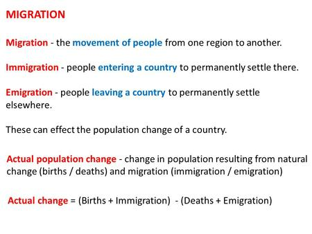 MIGRATION Migration - the movement of people from one region to another. Immigration - people entering a country to permanently settle there. Emigration.