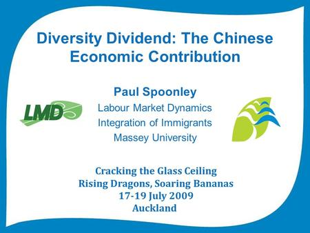 Diversity Dividend: The Chinese Economic Contribution Paul Spoonley Labour Market Dynamics Integration of Immigrants Massey University Cracking the Glass.