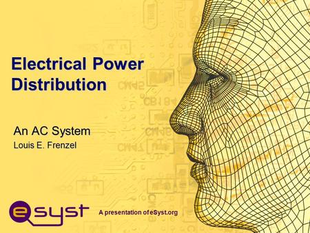 A presentation of eSyst.org Electrical Power Distribution An AC System Louis E. Frenzel.