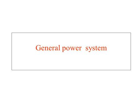 General power system. objective Review general energy and power system Application of fundamental knowledge of principal machines, transformer and other.