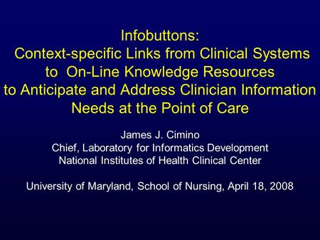 Infobuttons: Context-specific Links from Clinical Systems to On-Line Knowledge Resources to Anticipate and Address Clinician Information Needs at the Point.