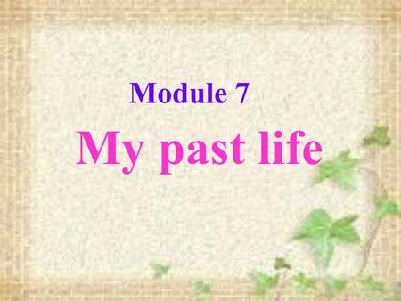 Module 7 My past life. Review Words and expressions.