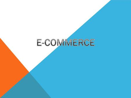 WHAT IS E-COMMERCE? E-COMMERCE is a online service that helps the seller/buyer complete their transaction through a secure server. Throughout the past.