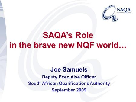 SAQA's Role in the brave new NQF world…