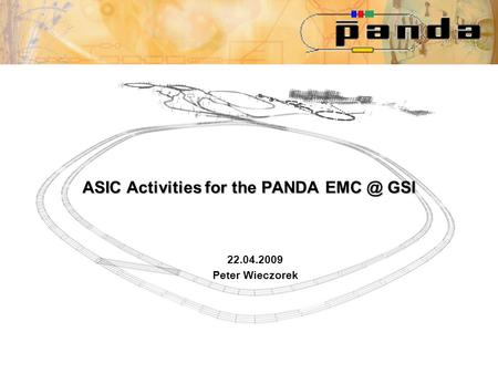 ASIC Activities for the PANDA GSI 22.04.2009 Peter Wieczorek.