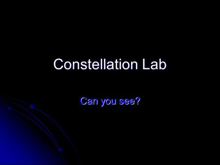 Constellation Lab Can you see?.