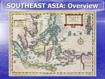 SOUTHEAST ASIA: Overview E. J. PALKA. Physical Geography.