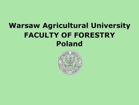 Warsaw Agricultural University FACULTY OF FORESTRY Poland.