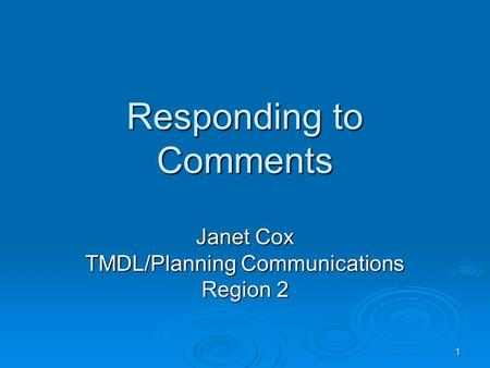1 Responding to Comments Janet Cox TMDL/Planning Communications Region 2.