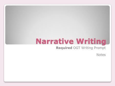 Narrative Writing Required OGT Writing Prompt Notes.
