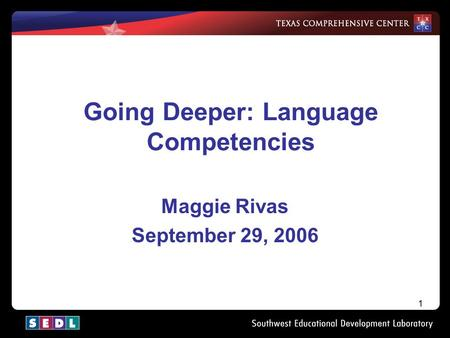 1 Going Deeper: Language Competencies Maggie Rivas September 29, 2006.