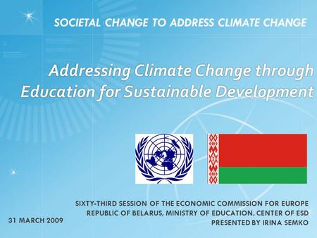 Addressing Climate Change through Education for Sustainable Development SOCIETAL CHANGE TO ADDRESS CLIMATE CHANGE 31 MARCH 2009 SIXTY-THIRD SESSION OF.