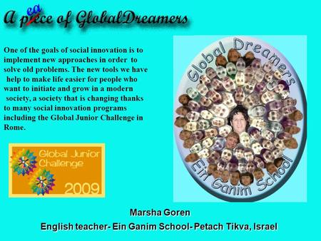 Marsha Goren English teacher- Ein Ganim School- Petach Tikva, Israel One of the goals of social innovation is to implement new approaches in order to solve.