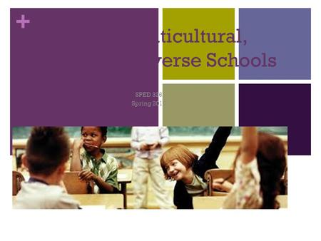+ Today's Multicultural, Bilingual, & Diverse Schools SPED 326 Spring 2015.