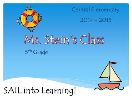 Central Elementary 2014 - 2015 5 th Grade SAIL into Learning!