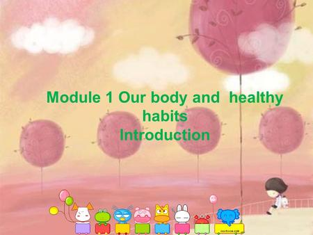 Module 1 Our body and healthy habits Introduction.