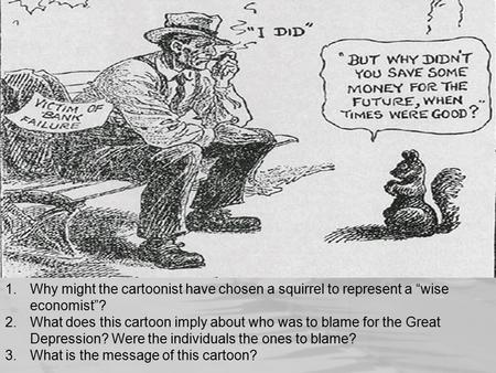 "1.Why might the cartoonist have chosen a squirrel to represent a ""wise economist""? 2.What does this cartoon imply about who was to blame for the Great."