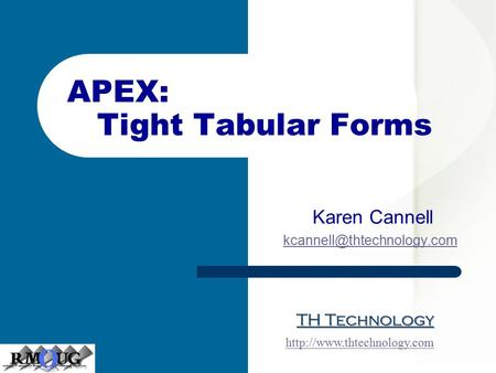 TH Technology Karen Cannell  APEX: Tight Tabular Forms.
