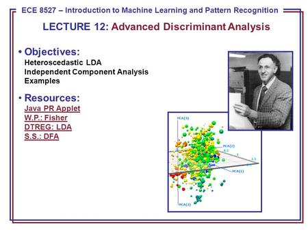 ECE 8443 – Pattern Recognition ECE 8527 – Introduction to Machine Learning and Pattern Recognition LECTURE 12: Advanced Discriminant Analysis Objectives: