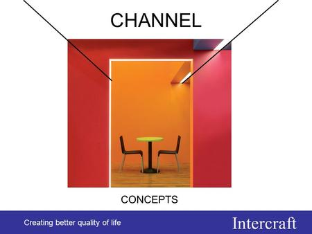 Intercraft Creating better quality of life CHANNEL Creating better quality of life CONCEPTS.