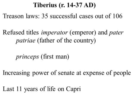 Treason laws: 35 successful cases out of 106 Refused titles imperator (emperor) and pater patriae (father of the country) princeps (first man) Increasing.