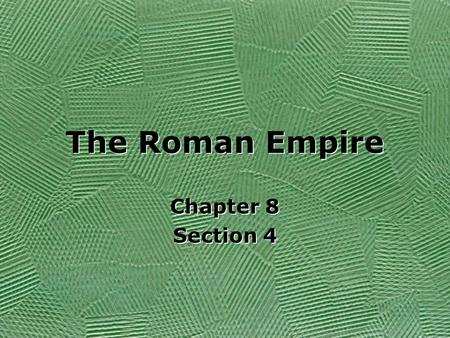 The Roman Empire Chapter 8 Section 4 Chapter 8 Section 4.