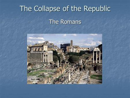 The Collapse of the Republic The Romans. Growing Inequality By the 2 nd Century B.C. Rome primarily governed by the Senate. By the 2 nd Century B.C. Rome.