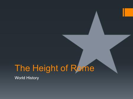 World History The Height of Rome. Reforms Brought by Augustus Caesar A. proconsuls could not exploit provinces B. tax collectors replaced by full time.
