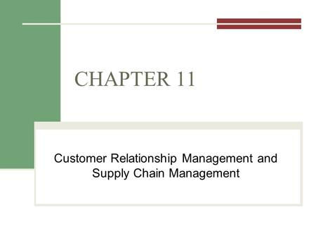 CHAPTER 11 Customer Relationship Management and Supply Chain Management.