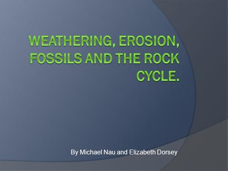 By Michael Nau and Elizabeth Dorsey. Weathering vs. Erosion  Erosion involves movement and weathering does not.  Weathering is the main agent in erosion.