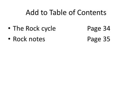 Add to Table of Contents The Rock cyclePage 34 Rock notesPage 35.