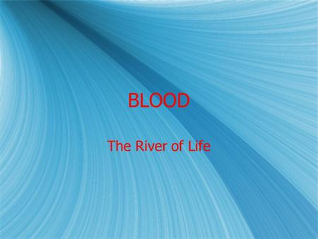 BLOOD The River of Life. How Much?  5 - 6 liters in an average size adult.