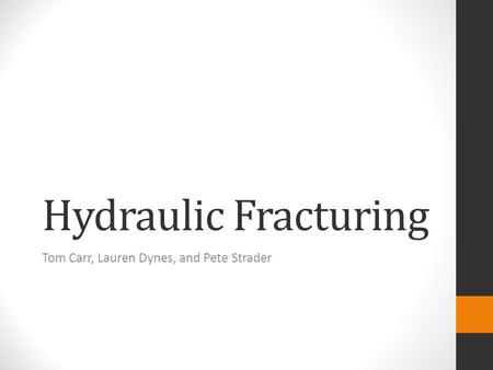 Hydraulic Fracturing Tom Carr, Lauren Dynes, and Pete Strader.
