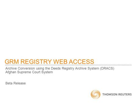GRM REGISTRY WEB ACCESS Archive Conversion using the Deeds Registry Archive System (DRACS) Afghan Supreme Court System Beta Release.