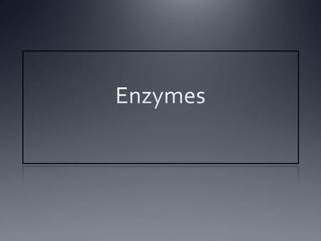 What Are Enzymes? Proteins, with complex 3-d shapes Have an active site which can bind a substrate (reactants)