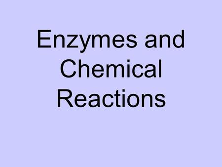 Enzymes and Chemical Reactions. Chemical reactions are taking place all the time. Chemical reactions change substances into different ones by breaking.