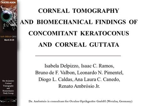 Rio de Janeiro Corneal Tomography and Biomechanics Study Group CORNEAL TOMOGRAPHY AND BIOMECHANICAL FINDINGS OF CONCOMITANT KERATOCONUS AND CORNEAL GUTTATA.