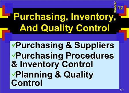 12-1 Purchasing, Inventory, And Quality Control Purchasing & Suppliers Purchasing & Suppliers Purchasing Procedures & Inventory Control Purchasing Procedures.
